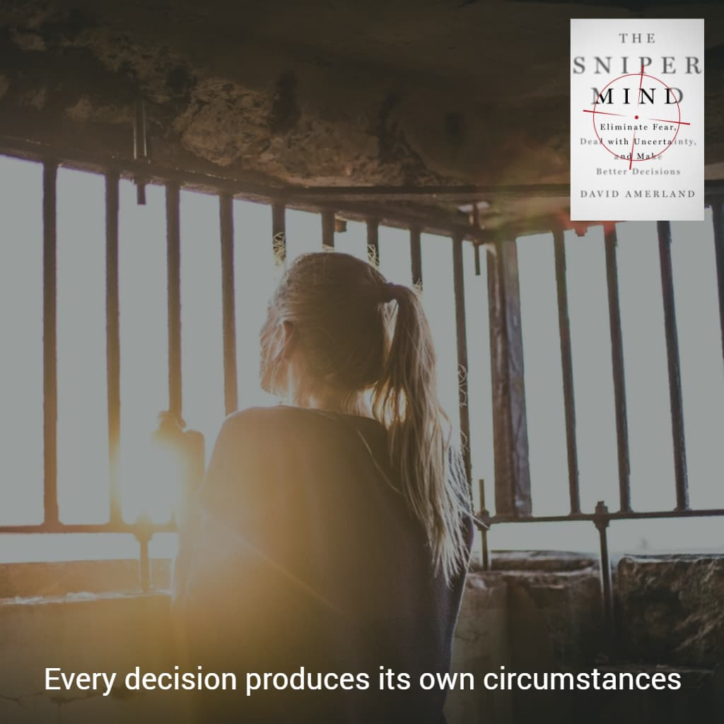 Decisions trap us in circumstances